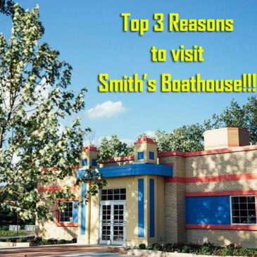 Top 3 Reasons to Visit Smith's Boathouse